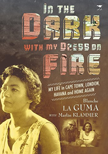 9781770099227: In the Dark with My Dress on Fire: My Life in Cape Town, London, Havana and Home Again