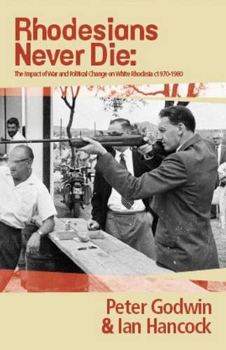 9781770100701: Rhodesians never die: The impact of war and political change on white Rhodesia, c.1970-1980