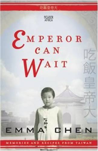 Emperor Can Wait: Memories and Recipes from Taiwan: Chen, Emma