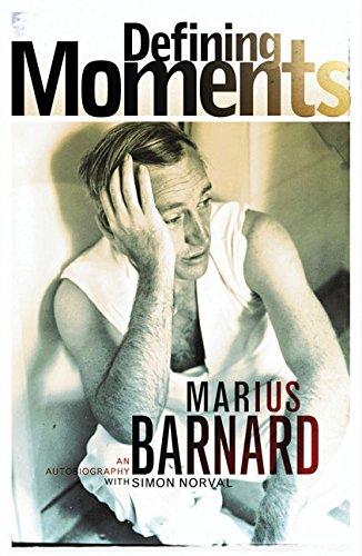 Defining Moments: A Memoir: Marius Barnard, Simon Norval