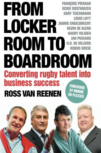 9781770223318: From Locker Room to Boardroom: Converting rugby talent into business success (Volume 1)