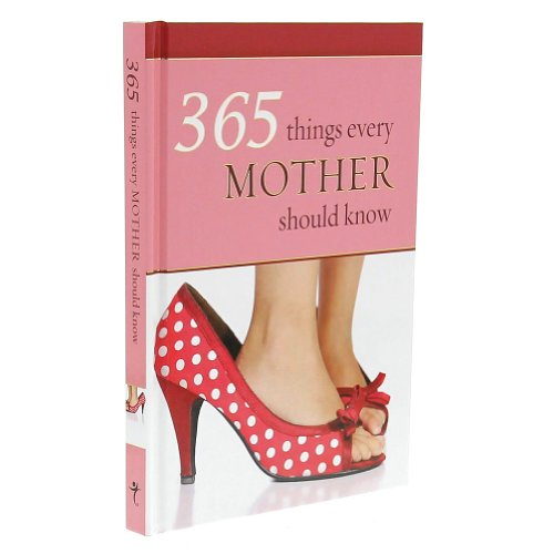 365 Things Every Mother Should Know: Wilma le Roux