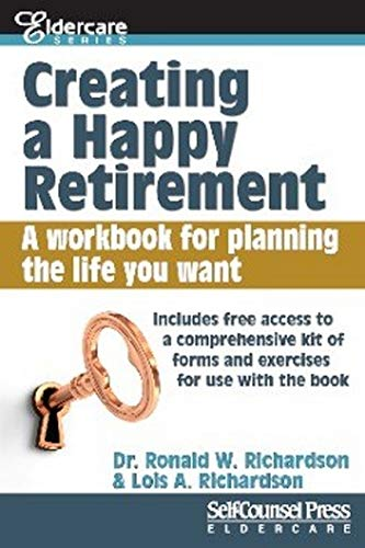 Creating a Happy Retirement: A workbook for planning the life you want (Eldercare Series): ...