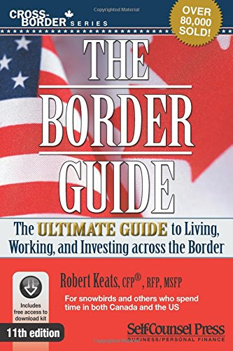 9781770402485: Border Guide: The Ultimate Guide to Living, Working, and Investing Across the Border (Cross-Border Series)