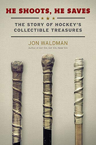 He Shoots, He Saves: The Story of Hockey's Collectible Treasures: Waldman, Jon