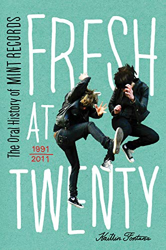 9781770410046: Fresh at Twenty: The Oral History of Mint Records