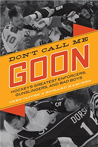 9781770410381: Don't Call Me Goon: Hockey's Greatest Enforcers, Gunslingers, and Bad Boys