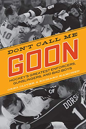 9781770410381: Don't Call Me Goon: Hockey's Greatest Enforcers, Gunslingers, and Bad Boys