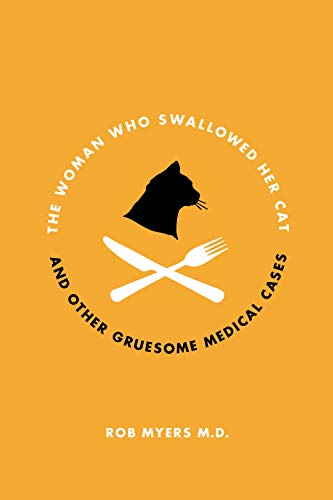 9781770410619: The Woman Who Swallowed Her Cat: And Other Gruesome Medical Tales
