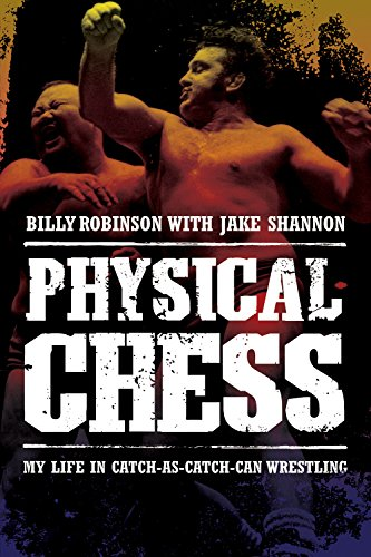 Physical Chess: My Life in Catch-As-Catch-Can Wrestling: Robinson, Billy