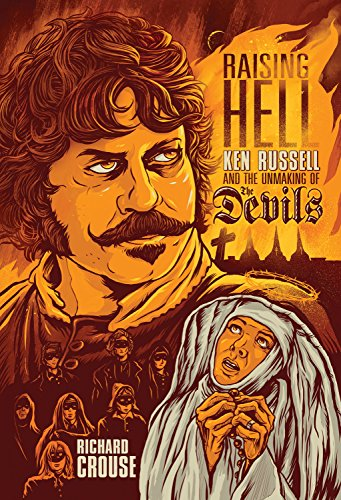 Raising Hell: Ken Russell and the Unmaking of the Devils: Crouse, Richard