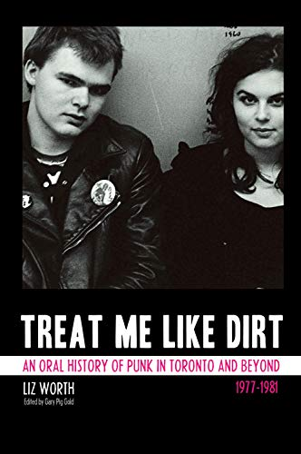 Treat Me Like Dirt: An Oral History of Punk in Toronto and Beyond, 1977-1981: Worth, Liz