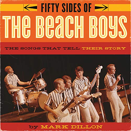 Fifty Sides of the Beach Boys: The Songs That Tell Their Story: Dillon, Mark