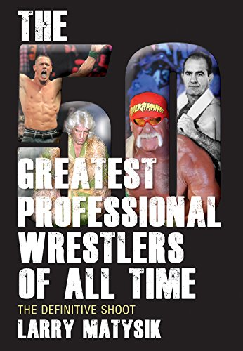 The 50 Greatest Professional Wrestlers of All Time: The Definitive Shoot: Matysik, Larry