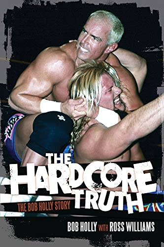 The Hardcore Truth: The Bob Holly Story: Holly, Bob