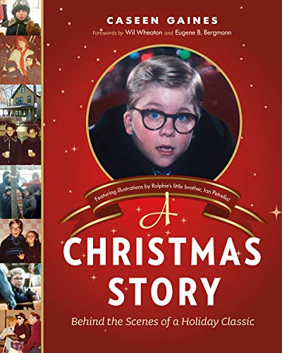 A Christmas Story: Behind the Scenes of a Holiday Classic: Gaines, Caseen