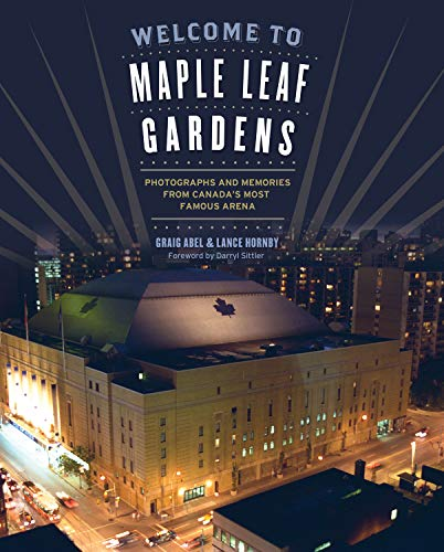 9781770411630: Welcome to Maple Leaf Gardens: Photographs and Memories from Canada's Most Famous Arena