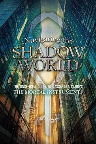 9781770411654: Navigating the Shadow World: The Unofficial Guide to Cassandra Clare's the Mortal Instruments