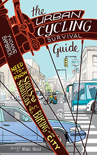 The Urban Cycling Survival Guide: Need-to-Know Skills and Strategies for Biking in the City: ...