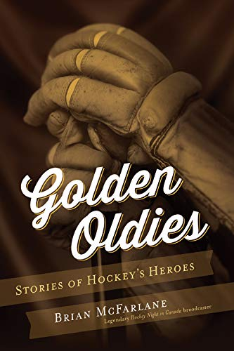 Golden Oldies: Stories of Hockey's Heroes: McFarlane, Brian