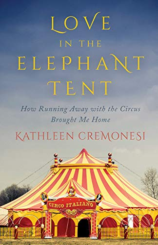 9781770412521: Love in the Elephant Tent: How Running Away with the Circus Brought Me Home