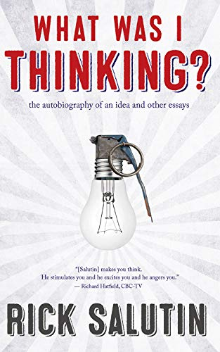 What Was I Thinking?: The Autobiography of an Idea and Other Essays: Salutin, Rick
