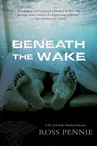 9781770412767: Beneath the Wake: A Dr. Zol Szabo Medical Mystery