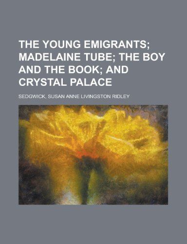 9781770453579: The Young Emigrants; Madelaine Tube the Boy and the Book and Crystal Palace