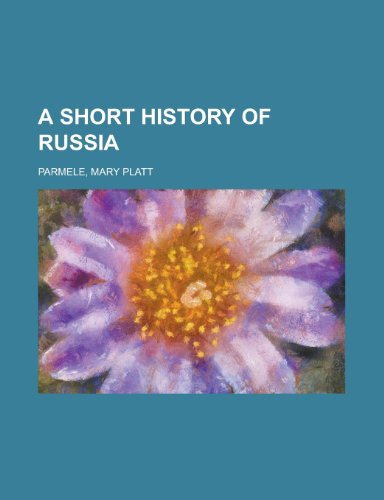 A Short History of Russia: Mary Platt Parmele