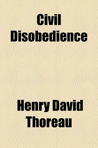 the civil disobedience in resistance to civil war by david thoreau Civil disobedience, also called passive resistance, refusal to obey the demands or commands of a government or occupying power, without resorting to civil disobedience has been a major tactic and philosophy of nationalist movements in africa and india, in the american civil rights movement, and of.