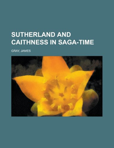 Sutherland and Caithness in Saga-Time (9781770458895) by James Gray