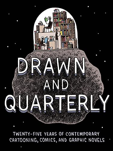 Drawn and Quarterly: Twenty-Five Years of Contemporary Cartooning, Comics, and Graphic Novels: Tom ...
