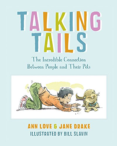 Talking Tails: The Incredible Connection Between People and Their Pets: Love, Ann, Drake, Jane