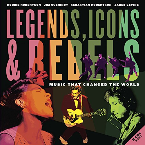 Legends, Icons Rebels: Music that Changed the: Robbie Robertson, Jim