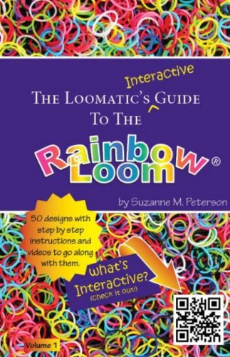 9781770495982: Loomatic's Interactive Guide: The Loomatic's Interactive Guide To The Rainbow Loom:by Suzanne M. Peterson