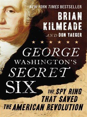 George Washington Secret Six:By Brian Kilmeade:George Washington's Secret Six: George ...