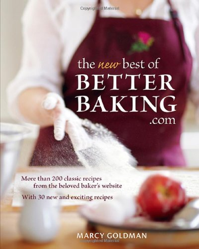 The New best of BetterBaking.com: 200 Classic Recipes from the Beloved Baker's Website: ...