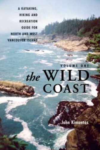 9781770500136: The Wild Coast, Volume 1: A Kayaking, Hiking and Recreation Guide for North and West Vancouver Island (Wild Coast Series)