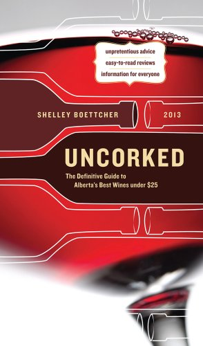 Uncorked!: The Definitive Guide to Alberta's Best Wines Under $25: Boettcher, Shelley