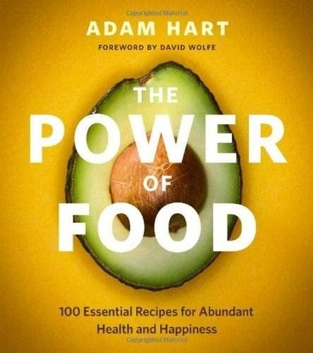 9781770501829: The Power of Food: 100 Essential Recipes for Abundant Health and Happiness