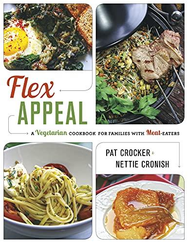 Flex Appeal: The Vegetarian Cookbook for Families with Meat-Eaters: Pearson, Liz; Cronish, Nettie; ...