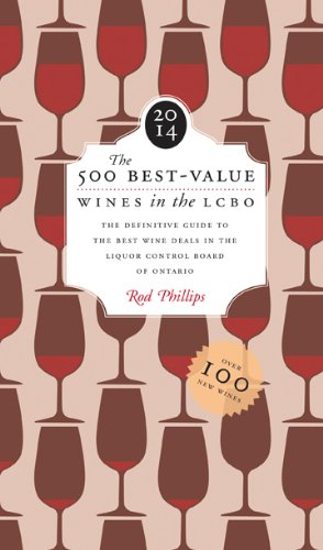 The 500 Best-Value Wines in the LCBO 2014: Updated sixth edition: Phillips, Rod
