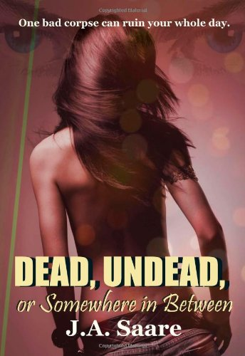 Dead, Undead, or Somewhere in Between: Saare, J.A.