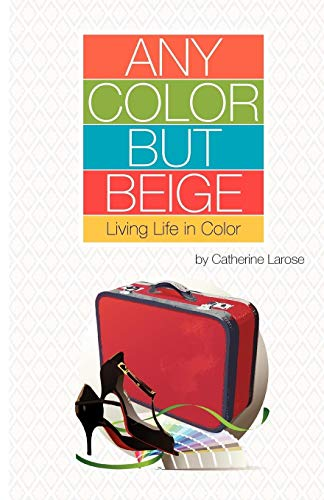 Any Color but Beige: Living Life in Color: Catherine Larose