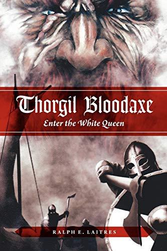 Thorgil Bloodaxe: Enter the White Queen: Ralph E. Laitres