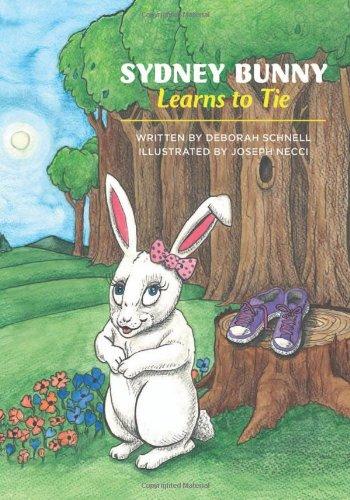 Sydney Bunny Learns to Tie: Deborah Schnell, Joseph Necci (Illustrator)