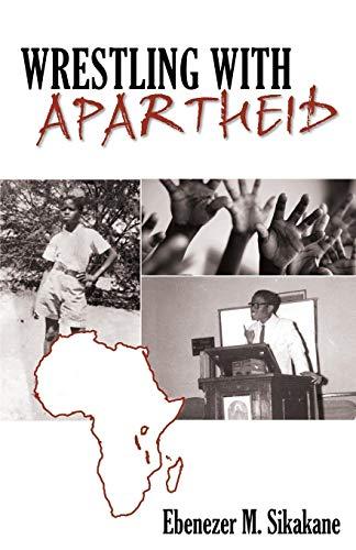 Wrestling with Apartheid: Ebenezer M. Sikakane