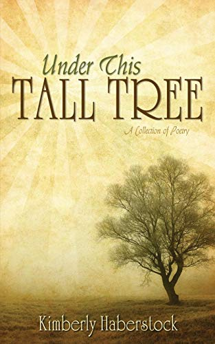 Under This Tall Tree: A Collection of Poetry: Kimberly Haberstock