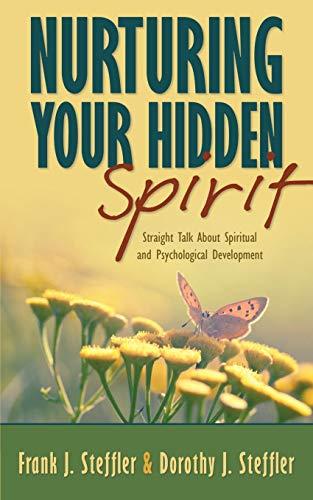 Nurturing Your Hidden Spirit: Straight Talk about Spiritual and Psychological Development: Steffler...