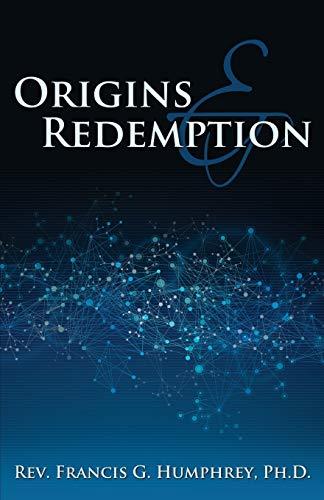 Origins and Redemption: Ph. D. Rev Francis G. Humphrey